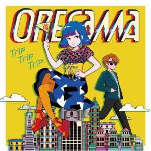 ORESAMA「Trip Trip Trip」